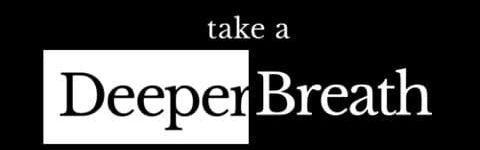 Take A Deeper Breath